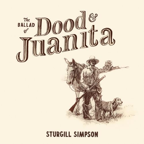 Sturgill Simpson Announces New Album The Ballad Of Dood And Juanita, Out Next Month