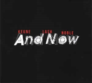 Stefan Keune/Dominic Lash / Steve Noble - And Now ****½