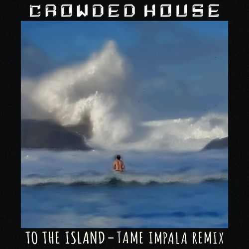 """Tame Impala Remix Crowded House's """"To the Island"""": Listen"""